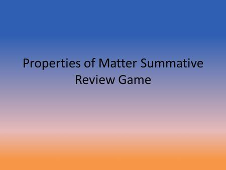 Properties of Matter Summative Review Game