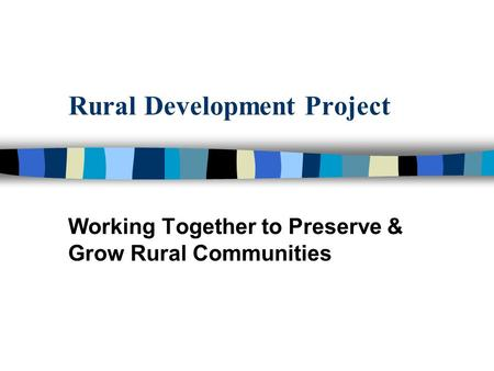 Rural Development Project Working Together to Preserve & Grow Rural Communities.