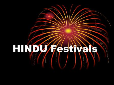 HINDU Festivals. The Purpose of a Festival 1.Festivals have a social function in bringing families and communities together, and reminding them of their.