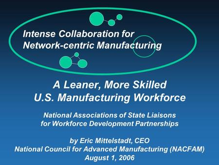 A Leaner, More Skilled U.S. Manufacturing Workforce National Associations of State Liaisons for Workforce Development Partnerships by Eric Mittelstadt,