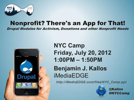 Nonprofit? There's an App for That! Drupal Modules for Activism, Donations and other Nonprofit #NYCCamp Benjamin J. Kallos iMediaEDGE