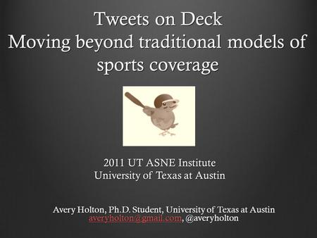 Tweets on Deck Moving beyond traditional models of sports coverage Avery Holton, Ph.D. Student, University of Texas at Austin