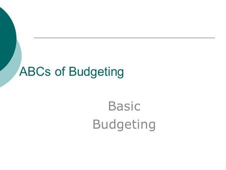 ABCs of Budgeting Basic Budgeting. What is a Budget  An itemized summary of expenditures  Total sum of money allocated  A collection of funds with.