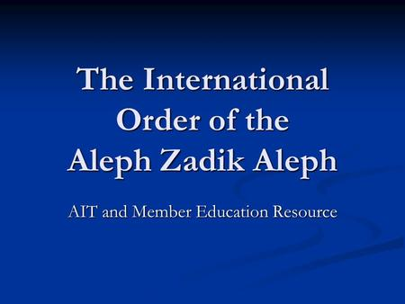 The International Order of the Aleph Zadik Aleph AIT and Member Education Resource.