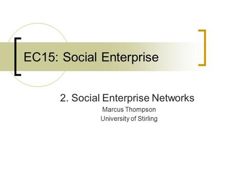 EC15: Social Enterprise 2. Social Enterprise Networks Marcus Thompson University of Stirling.