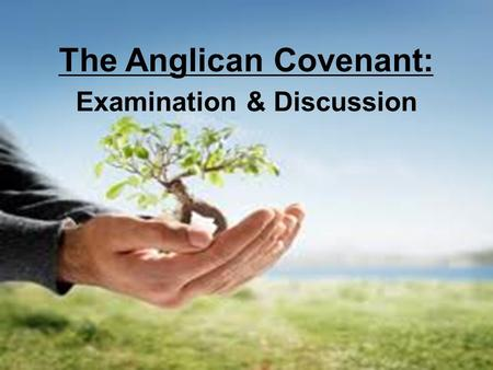 The Anglican Covenant: Examination & Discussion. The Anglican Covenant: Examination & Discussion I. The Context of the Covenant Document: ecclesia, church,
