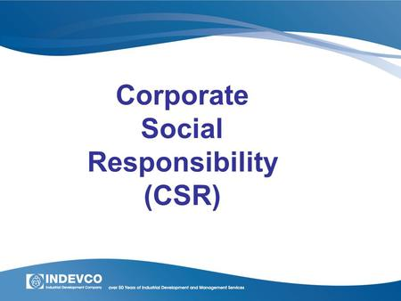 "Corporate Social Responsibility (CSR). ""What is good for the community is good for the company. What is good for the company, we will strive to do excellently."