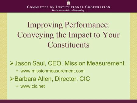 Improving Performance: Conveying the Impact to Your Constituents  Jason Saul, CEO, Mission Measurement www.missionmeasurement.com  Barbara Allen, Director,
