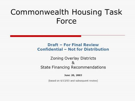 Commonwealth Housing Task Force Draft – For Final Review Confidential – Not for Distribution Zoning Overlay Districts & State Financing Recommendations.