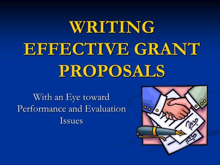 WRITING EFFECTIVE GRANT PROPOSALS With an Eye toward Performance and Evaluation Issues.