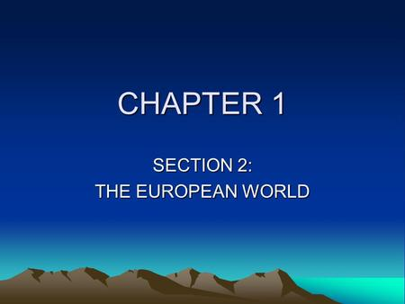 SECTION 2: THE EUROPEAN WORLD