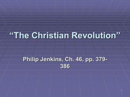 "1 ""The Christian Revolution"" Philip Jenkins, Ch. 46, pp. 379- 386."