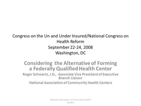 Congress on the Un and Under Insured/National Congress on Health Reform September 22-24, 2008 Washington, DC Considering the Alternative of Forming a Federally.