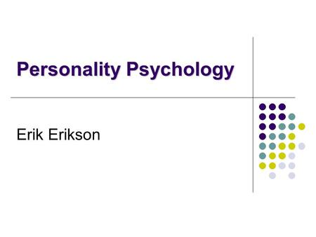 Erik Erikson Personality Psychology. History Erik Erikson Born: Frankfurt, Germany, on June 15, 1902. Died May 12, 1994 in Harwich, MA Family: His biological.