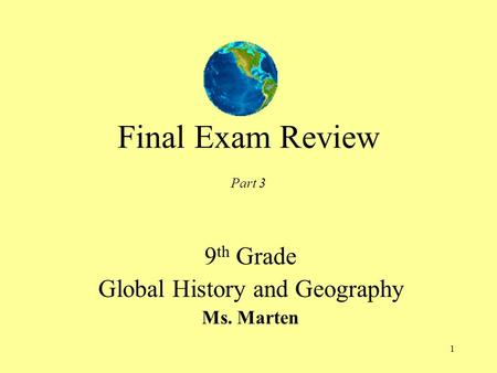 1 Final Exam Review Part 3 9 th Grade Global History and Geography Ms. Marten.