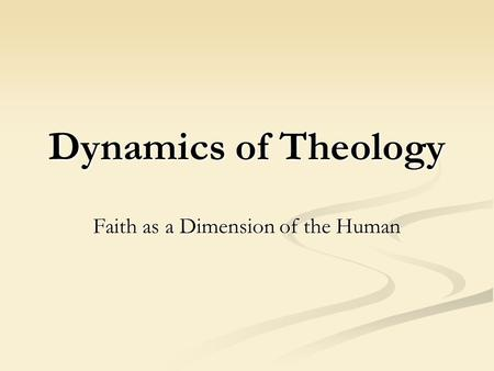 Dynamics of Theology Faith as a Dimension of the Human.