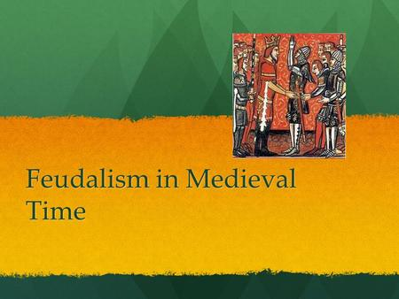 Feudalism in Medieval Time. Discuss with your neighbor What is hierarchy? Definition: a system or organization in which people or groups are ranked one.