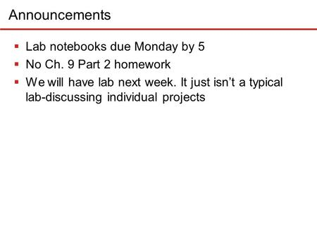 Announcements Lab notebooks due Monday by 5 No Ch. 9 Part 2 homework