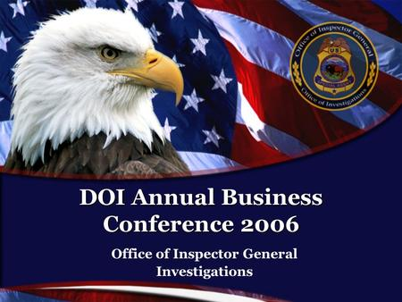 DOI Annual Business Conference 2006 Office of Inspector General Investigations.