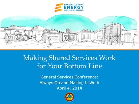 1 Making Shared Services Work for Your Bottom Line General Services Conference: Always On and Making It Work April 4, 2014.