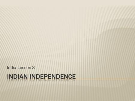 India Lesson 3 Indian Independence.