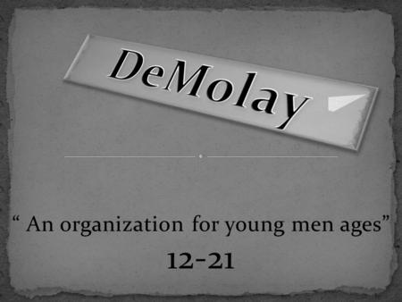 """ An organization for young men ages"" 12-21. The World's largest Fraternity for Young Men."