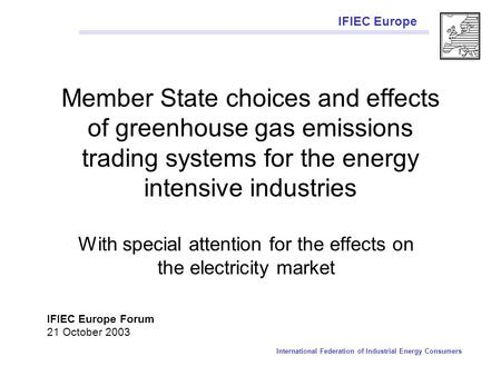 IFIEC Europe International Federation of Industrial Energy Consumers Member State choices and effects of greenhouse gas emissions trading systems for the.