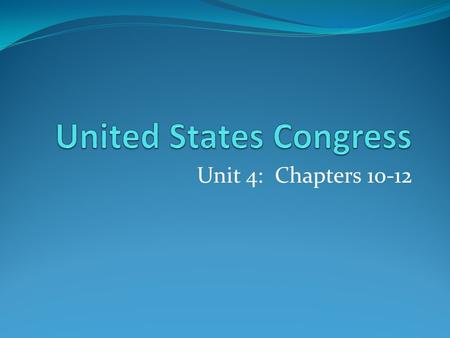 Unit 4: Chapters 10-12. National Legislature Legislative Branch Responsibilities: Debate issues & pass laws, regulations Raise & lower taxes Approve government's.