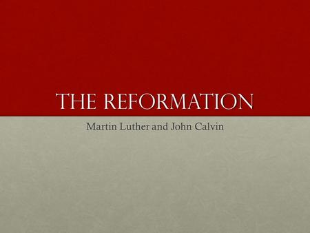 The Reformation Martin Luther and John Calvin. OBJECTIVE QUESTIONS How did abuses in the Church spark widespread criticism?How did abuses in the Church.