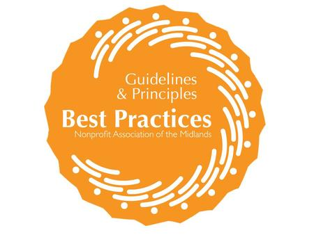 REQUIREMENTS —NAM Membership —Two online assessments annually at guidelinesandprinciples.org —Legal compliance —Board/ED commitment to best practices.