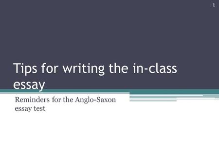 Tips for writing the in-class essay Reminders for the Anglo-Saxon essay test 1.
