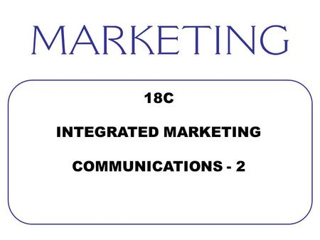 18C INTEGRATED MARKETING COMMUNICATIONS - 2. DIRECT MARKETING LO5 18-2 ANY DIRECT COMMUNICATION WITH POTENTIAL BUYERS [PROPSECTS] TO OBTAIN AN IMMEDIATE.