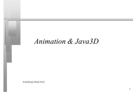 1 Animation & Java3D ©Anthony Steed 2002. 2 Overview n Introduction to Animation Kinematics Dynamics Boids n Java3D Scene graph Animation Vehicles.