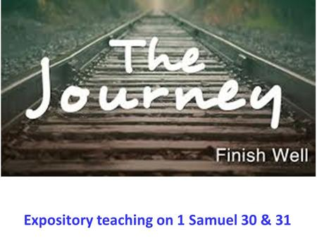 Expository teaching on 1 Samuel 30 & 31. Birth of Samuel, the prophet Saul as the first king of Israel God rejects Saul as king. David was anointed as.