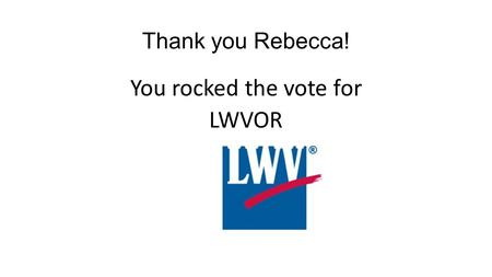 Thank you Rebecca! You rocked the vote for LWVOR.