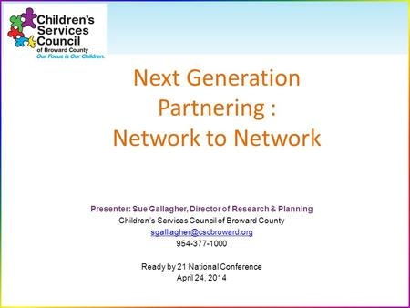 Presenter: Sue Gallagher, Director of Research & Planning Children's Services Council of Broward County 954-377-1000 Ready by.
