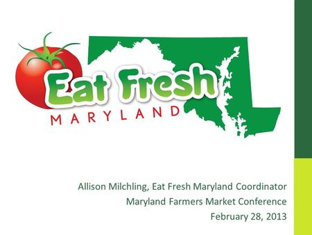 Allison Milchling, Eat Fresh Maryland Coordinator Maryland Farmers Market Conference February 28, 2013.