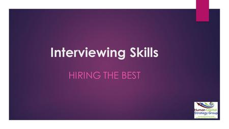 "Interviewing Skills HIRING THE BEST. Interviewing Skills – Hiring the Best  Considerations for hiring the best: 1. The ""best""may not be actively in the."