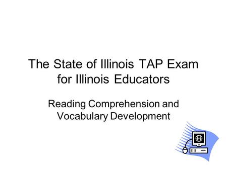 The State of Illinois TAP Exam for Illinois Educators Reading Comprehension and Vocabulary Development.