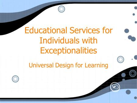 Educational Services for Individuals with Exceptionalities Universal Design for Learning.