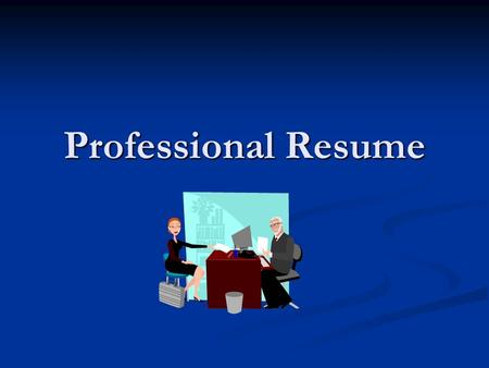 Professional Resume. Resumes What is the purpose of a resume? To get a job you really want To get a job you really want To give your work history To give.