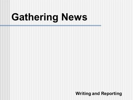 Gathering News Writing and Reporting. Getting It Right  Research  Polls and Surveys  Observation  Interviews.