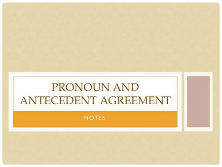 NOTES PRONOUN AND ANTECEDENT AGREEMENT. PRONOUNS AND ANTECEDENT AGREEMENT Since pronouns are words that take place of nouns, they always have nouns called.