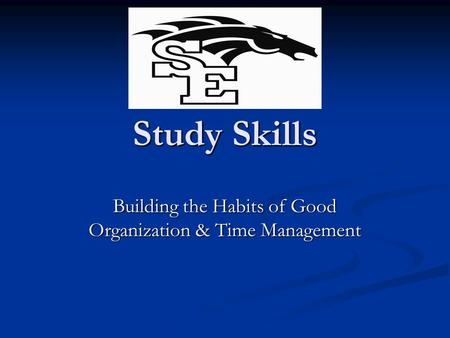 Study Skills Building the Habits of Good Organization & Time Management.