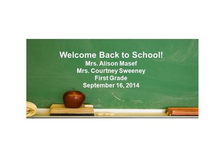 Welcome Back to School! Mrs. Alison Masef Mrs. Courtney Sweeney