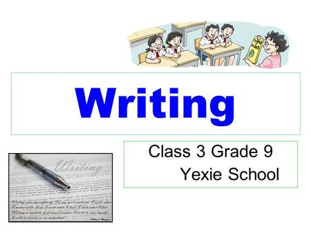 Writing Class 3 Grade 9 Yexie School. Wendy is a _____ girl. She thinks some of the school work is too simple for her. She usually achieves A grades.