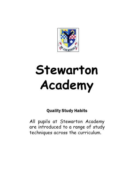 Stewarton Academy Quality Study Habits All pupils at Stewarton Academy are introduced to a range of study techniques across the curriculum.