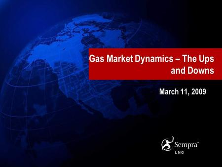 Gas Market Dynamics – The Ups and Downs March 11, 2009.