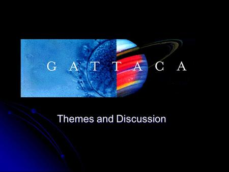 Themes and Discussion. Themes in Gattaca Genetic Engineering and the moral and ethical issues surrounding it. Genetic Engineering and the moral and ethical.