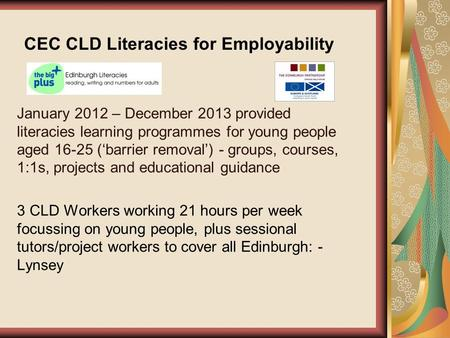 CEC CLD Literacies for Employability January 2012 – December 2013 provided literacies learning programmes for young people aged 16-25 ('barrier removal')